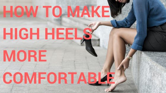 How to make high heels more comfortable title - How To Make High Heels More Comfortable - HI FASHION